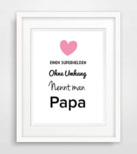 Einen Superhelden ohne Umhang nennt man Papa - Vatertag - Spruch- Leben Liebe Sprüche Fine Art Print Poster Kunstdruck Plakat modern ungerahmt DIN A 4 Deko Wand Bild Spruch