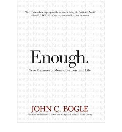 [(Enough!: True Measures of Money, Business, and Life )] [Author: John C. Bogle] [Nov-2008]