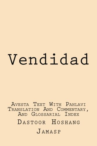 Vendidad: Avesta Text With Pahlavi Translation And Commentary, And Glossarial Index: Volume 1