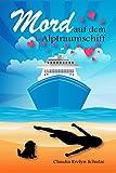 Mord auf dem Alptraumschiff: Ein Krimi-Liebesroman mit Humor, Herz und Hund