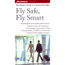Frommer's Fly Safe, Fly Smart: The Insider's Guide to a Hassle-Free Flight