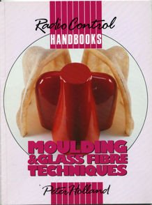Moulding and Glass Fibre Techniques (Radio control handbooks) por Peter Holland