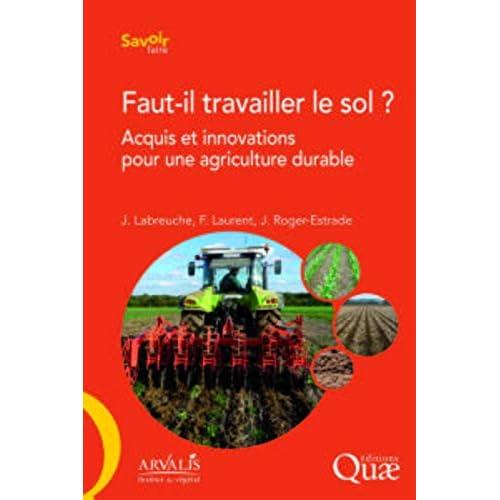 Faut-il travailler le sol ?: Acquis et innovations pour une agriculture durable.