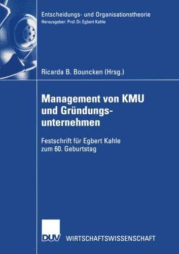 Management von KMU und Gründungsunternehmen: Festschrift für Egbert Kahle zum 60. Geburtstag (Entscheidungs- und Organisationstheorie)