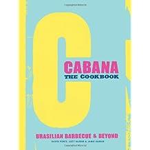 The Cabana Cookbook: Brasilian Barbecue and Beyond