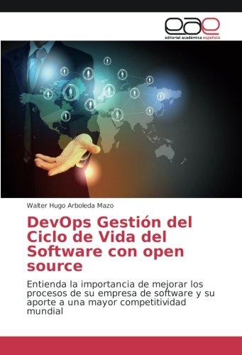 DevOps Gestión del Ciclo de Vida del Software con open source: Entienda la importancia de mejorar los procesos de su empresa de software y su aporte a una mayor competitividad mundial por Walter Hugo Arboleda Mazo