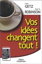Vos idées changent tout ! de Isaac Getz