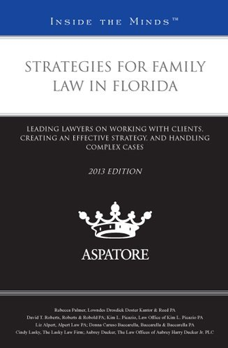 Strategies for Family Law in Florida, 2013 ed.: Leading Lawyers on Working with Clients, Creating an Effective Strategy, and Handling Complex Cases (Inside the Minds) by Multiple Authors (2013-06-01)
