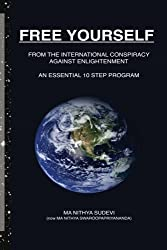 FREE YOURSELF From the International Conspiracy Against Enlightenment: An Essential 10 Step Program