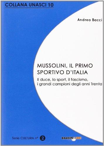 Mussolini, il primo sportivo d'Italia. Il duce, lo sport, il fascismo, i grandi campioni degli anni Trenta por Andrea Bacci