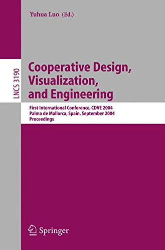 Cooperative Design, Visualization, and Engineering: First International Conference, CDVE 2004, Palma de Mallorca, Spain, September 19-22, 2004, Proceedings (Lecture Notes in Computer Science)