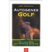 Autogenes Golf. Der neue Weg zum besseren Handicap