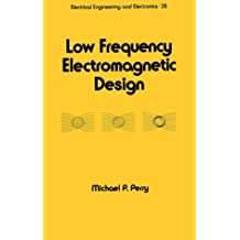 Low Frequency Electromagnetic Design (Electrical Engineering and Electronics)
