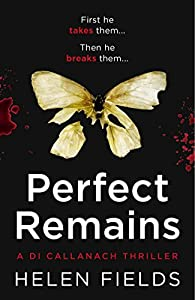 Perfect Remains: A gripping thriller that will leave you breathless (A DI Callanach Crime Thriller) (A DI Callanach Thriller Book 1)