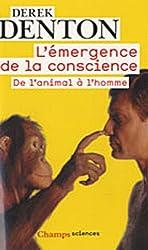 L'émergence de la conscience : De l'animal à l'homme, Suivi de Discussions avec Sir John Eccles, Miriam Rothschild et Donald Griffin