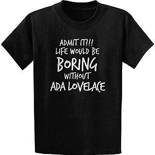 SATOYERME Admit it, Life Would Be Boring Without ADA Lovelace T-Shirt XX-Large