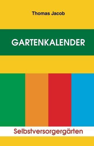 Gartenkalender: Immerwährender, erprobter Saat- und Pflanzkalender (Mit Anbautipps für Selbstversorger und Kurzanleitung zur Anlage eines Küchengartens, Band 1)