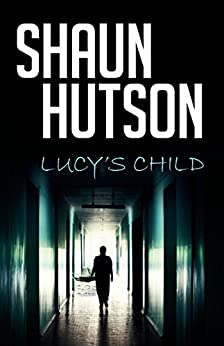 Lucy's Child: A chilling psychological horror you won't want to read alone by [Hutson, Shaun]