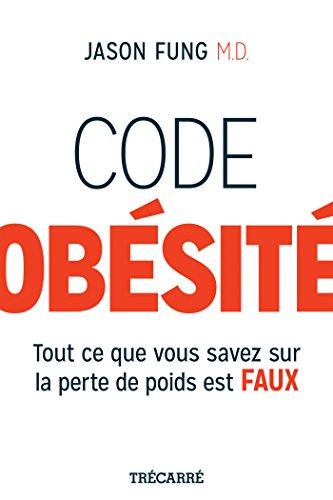 Code Obesite Tout Ce Que Vous Savez Sur la Perte de Poids Est Fau par Fung Jason
