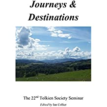 Journeys & Destinations: Proceedings of the 22nd Tolkien Society Seminar (Peter Roe Book 16)