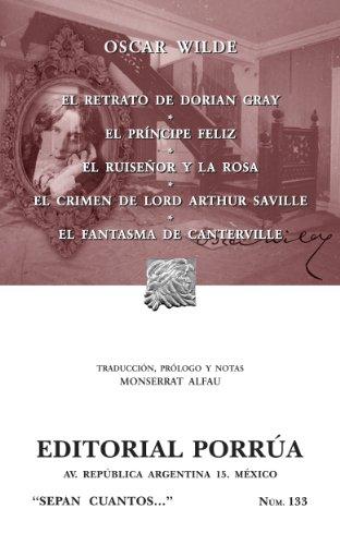 El retrato de Dorian Gray*El príncipe feliz*El ruiseñor y la rosa*El crimen de Lord Arthur Saville*El fantasma de Canterville (Colección Sepan Cuantos: 133) por Oscar Wilde