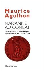 Marianne au combat : L'imagerie et la symbolique républicaine de 1789 à 1880
