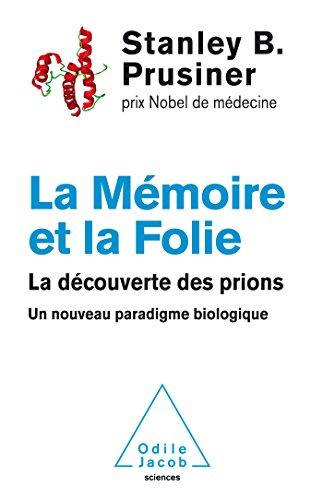 La Mémoire et la Folie : La découverte des prions, un nouveau paradigme biologique par Stanley-B Prusiner