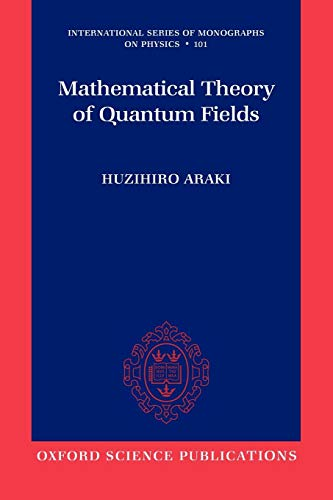 Mathematical Theory of Quantum Fields (International Series of Monographs on Physics) (Check Info and Delete This Occurrence:  c Ismp  t International Series of Monographs on Physics  n 1, Band 101)