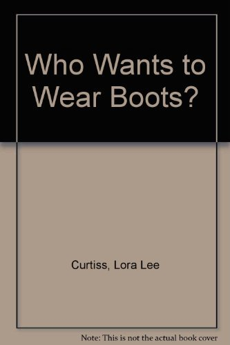 Who Wants to Wear Boots? by Lora Lee Curtiss (2005-11-30)