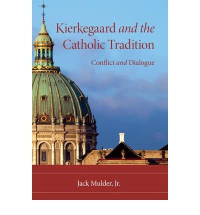 [ Kierkegaard and the Catholic Tradition: Conflict and Dialogue Mulder, Jack, Jr. ( Author ) ] { Paperback } 2010