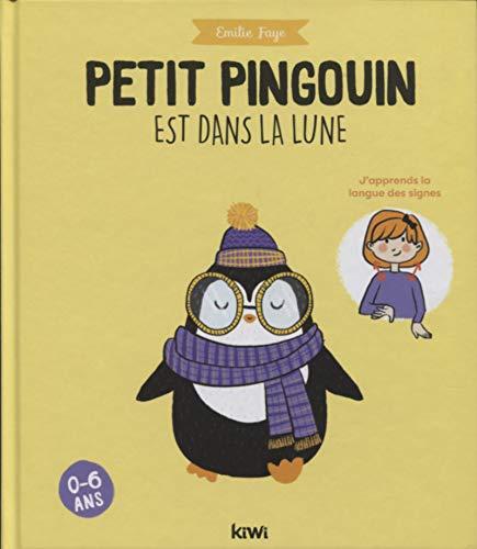 Petit pingouin est dans la lune: J'apprends la langue des signes. 0 -6 ans