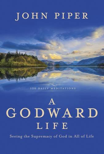 A Godward Life Seeing The Supremacy Of God In All Of Life