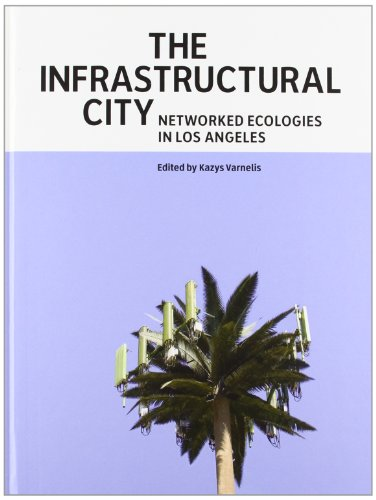 The Infrastructural City: Networked Ecologies in Los Angeles (ACTAR)