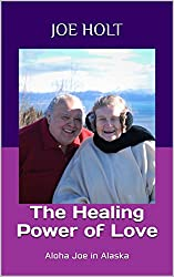 The Healing Power of Love: Aloha Joe in Alaska (English Edition)
