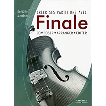 Créer ses partitions avec Finale: Composer, arranger, éditer.