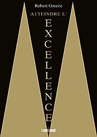 Atteindre l'excellence par Robert Greene