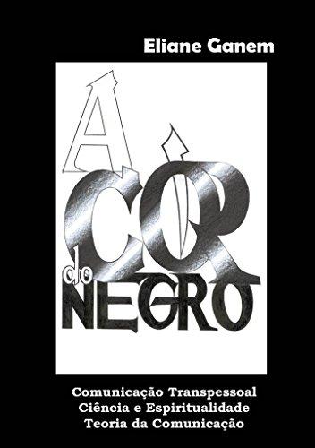 A Cor do Negro: Comunicação Transpessoal (Portuguese Edition) por Eliane Ganem