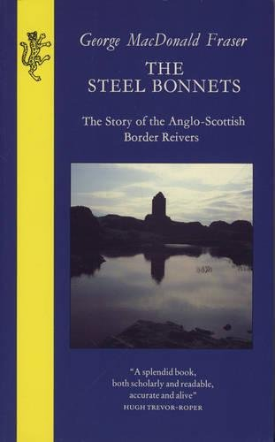The Steel Bonnets: Story of the Anglo-Scottish Border Reivers