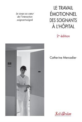 Le travail émotionnel des soignants à l'hôpital : Le corps au coeur de l'interaction soignant-soigné par Catherine Mercadier