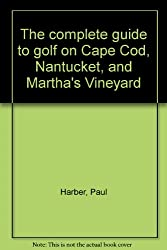 The complete guide to golf on Cape Cod, Nantucket, and Martha's Vineyard