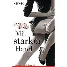 Mit starker Hand: Erotischer Roman