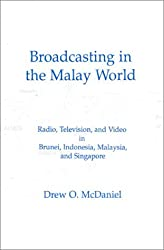 Broadcasting in the Malay World: Radio, Television, and Video in Brunei, Indonesia, Malaysia, and Singapore (Communication & Information Science) by Drew O. McDaniel (1994-01-01)