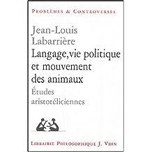 Langage, Vie Politique Et Mouvements Des Animaux: Etudes Aristoteliciennes (Problemes et Controverses)