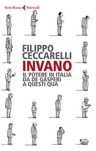 Invano. Il potere in Italia da De Gasperi a questi qua