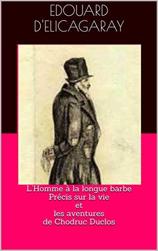 L'Homme à la longue barbe Précis sur la vie  et  les aventures de Chodruc Duclos par EDOUARD D'ELICAGARAY