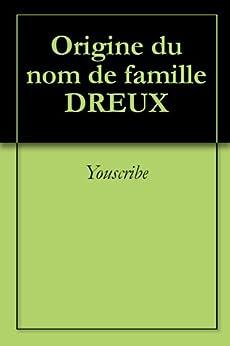 Origine du nom de famille DREUX (Oeuvres courtes) par [Youscribe]