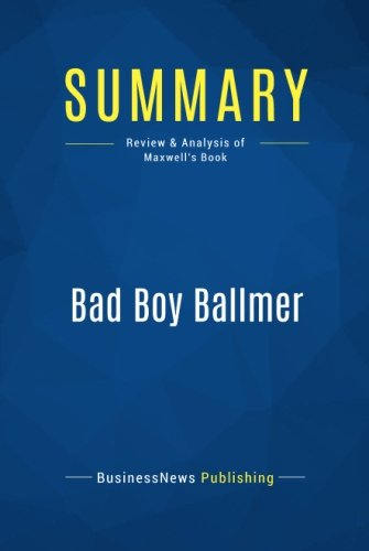 Summary: Bad Boy Ballmer: Review and Analysis of Maxwell's Book
