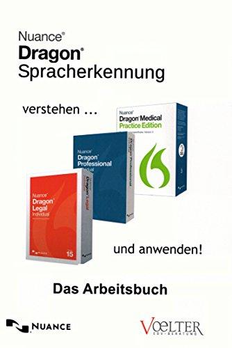 Arbeitsbuch für Dragon Naturally Speaking Prof./Legal 13, Dragon Medical Practice Edition 3, Dragon Individual/Group/Prof./Legal 14, Dragon Individual/Group/Prof./Legal 15