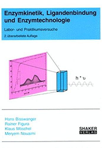 Enzymkinetik, Ligandenbindung und Enzymtechnologie - Labor- und Praktikumsversuche, 2. überarbeitete Auflage (Berichte aus der Biochemie)