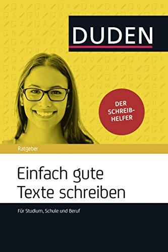 Einfach gute Texte schreiben: Für Schule, Studium und Beruf (Duden Ratgeber)